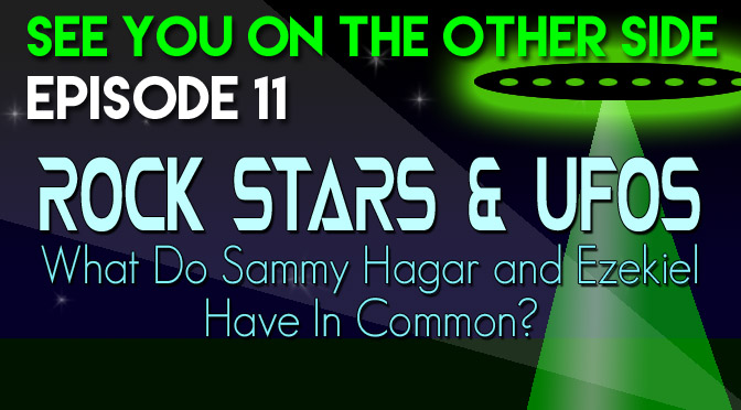 Rock Stars & UFOs: What Do Sammy Hagar and Ezekiel Have in Common?