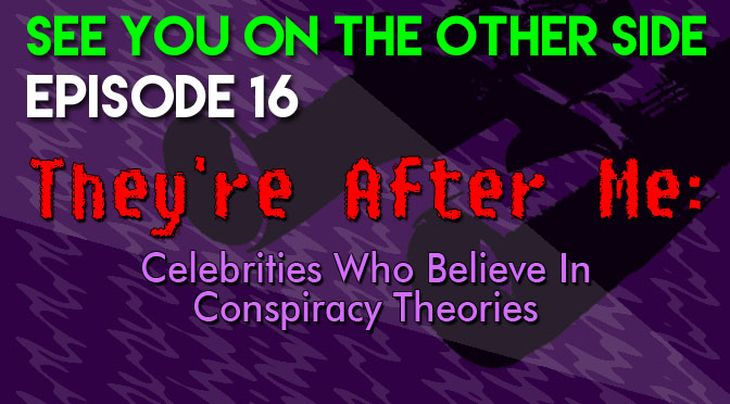 They're After Me: Celebrities Who Believe In Conspiracy Theories