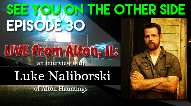 Live from Alton, IL: An Interview with Luke Naliborski of Alton Hauntings