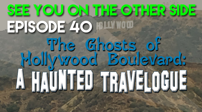 The Ghosts of Hollywood Boulevard: A Haunted Travelogue