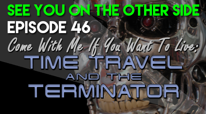 Come With Me If You Want To Live: Time Travel and the Terminator