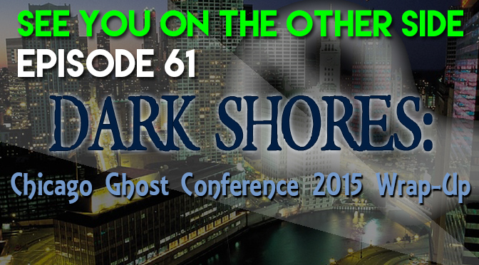 Dark Shores: Chicago Ghost Conference 2015 Wrap-Up