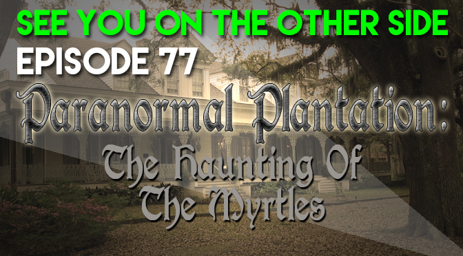 Paranormal Plantation: The Haunting Of The Myrtles