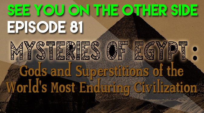 Mysteries of Egypt: Gods and Superstitions of the World's Most Enduring Civilization