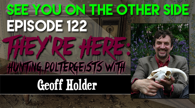 They're Here: Hunting Poltergeists With Geoff Holder