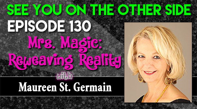 Mrs. Magic: Reweaving Reality with Maureen St. Germain