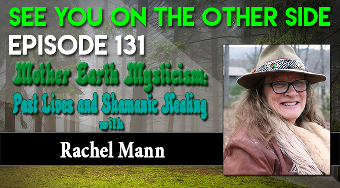 Mother Earth Mysticism: Past Lives and Shamanic Healing with Rachel Mann