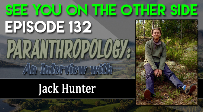 132 - Paranthropology: An Interview with Jack Hunter