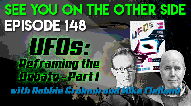 UFOs: Reframing The Debate Part 1 with Robbie Graham and Mike Clelland