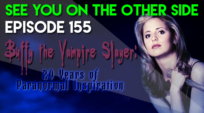155 - Buffy The Vampire Slayer: 20 Years of Paranormal Inspiration