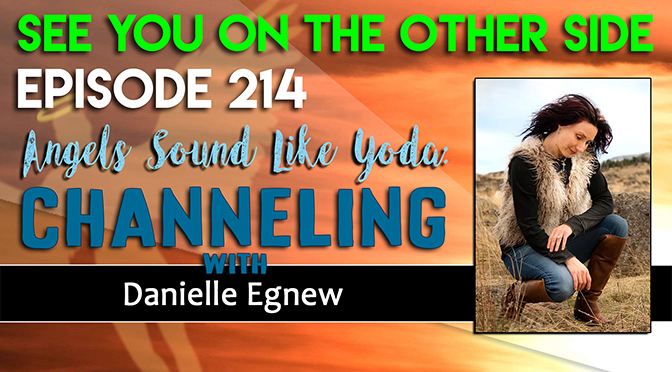 Angels Sound Like Yoda: Channeling with Danielle Egnew