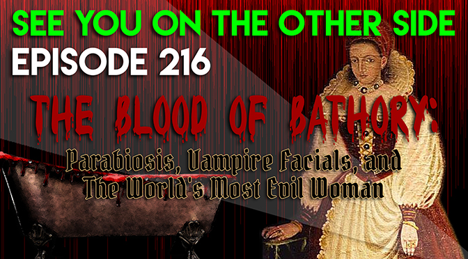 216 - The Blood of Bathory: Parabiosis, Vampire Facials, and