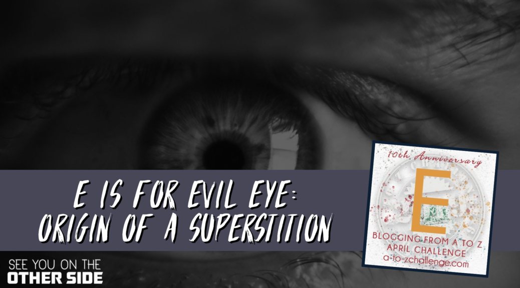 E Is For Evil Eye: Origin Of A Superstition