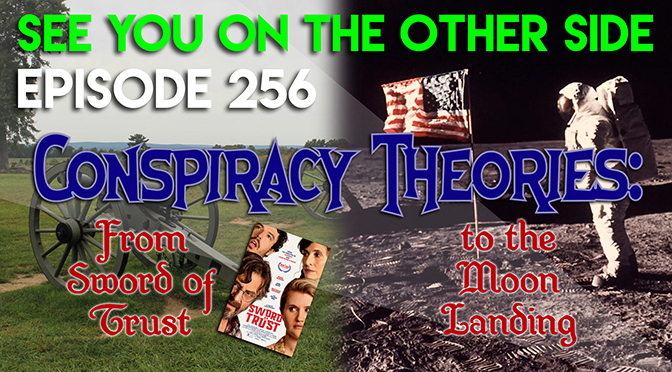 256 - Conspiracy Theories: From Sword Of Trust to The Moon Landing