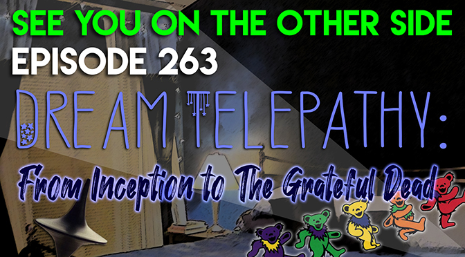 263 - Dream Telepathy: From Inception to The Grateful Dead